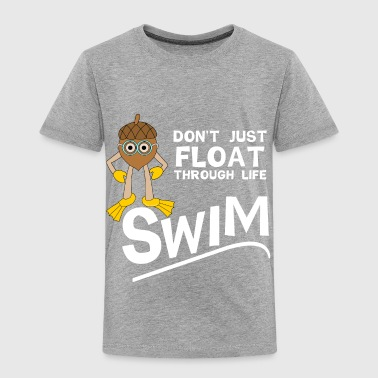 Swim Swim Through Life White Text - Toddler Premium T-Shirt