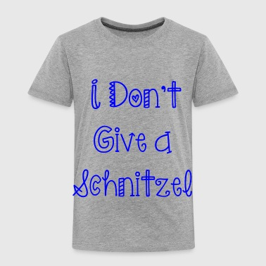 I Don t Give a Schnitzel - Toddler Premium T-Shirt
