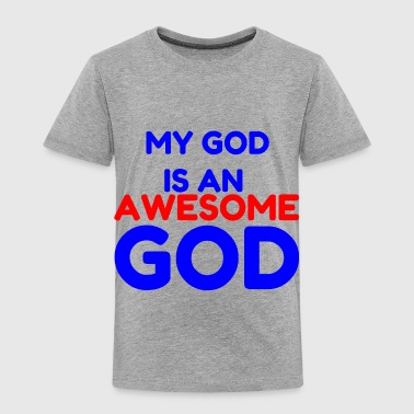 MY GOD IS AN AWESOME GOD2 - Toddler Premium T-Shirt