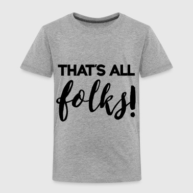 That's all folks! - Toddler Premium T-Shirt
