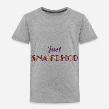 Snatch just snatched - Toddler Premium T-Shirt