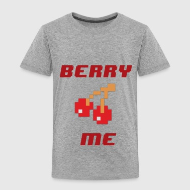 Berry Me - Toddler Premium T-Shirt