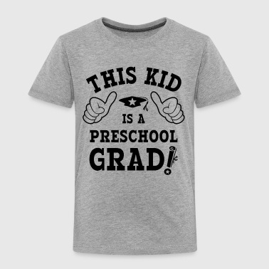 This Kid Preschool Grad - Toddler Premium T-Shirt