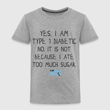 Type 1 Diabetes Type 1 Sugar.png - Toddler Premium T-Shirt