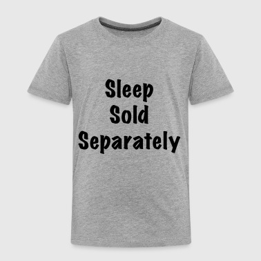 Sleep Sold Separately - Toddler Premium T-Shirt