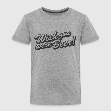 3 Wishes Wish You Were Beer 3 - Toddler Premium T-Shirt