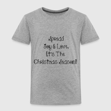 Spread joy and love it s the Christmas season - Toddler Premium T-Shirt