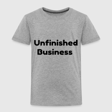 Unfinished Business - Toddler Premium T-Shirt