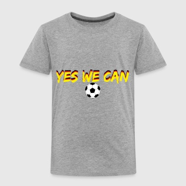 Yes we can! - Toddler Premium T-Shirt