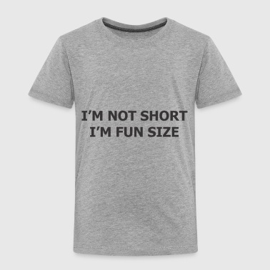 I m Not Short I m Fun Size - Toddler Premium T-Shirt