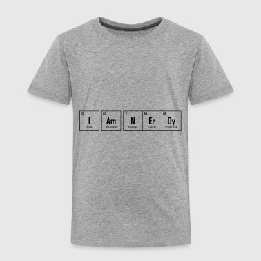 I Am NErDy - Periodic Table Design - Toddler Premium T-Shirt