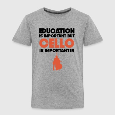 Education Is Important But Cello Is Importanter - Toddler Premium T-Shirt