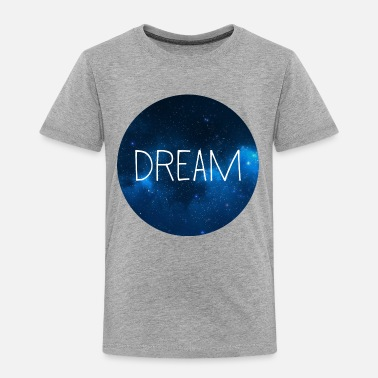 Dream Dream - Toddler Premium T-Shirt