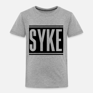 Syke Syke - Toddler Premium T-Shirt