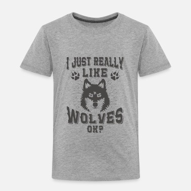 Wolf I just really like wolves ok? - Toddler Premium T-Shirt