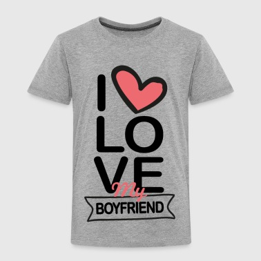 Boyfriend Girlfriend I love my Boyfriend - Toddler Premium T-Shirt