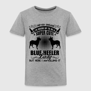 Blue Heeler Clothing Blue Heeler Shirt - Blue Heeler Lady T Shirt - Toddler Premium T-Shirt
