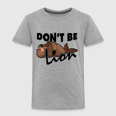 Don't Be Sea Lion Shirt - Toddler Premium T-Shirt