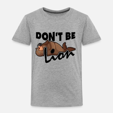 Sea Don't Be Sea Lion Shirt - Toddler Premium T-Shirt