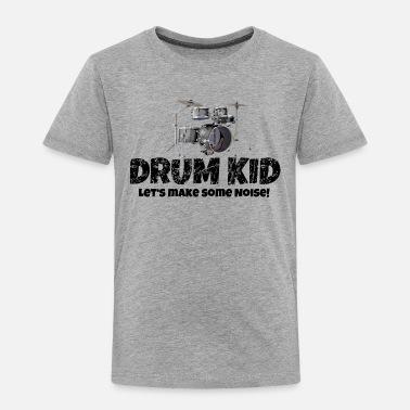 026ec4e75b63 Kids Drummer Drum Kid Funny Drummer Drums Kids (Noise) - Toddler Premium T-