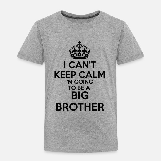 Pregnancy Announcement Baby Clothing - I can't Keep Calm I'm going to be a BIG BROTHER To - Toddler Premium T-Shirt heather gray