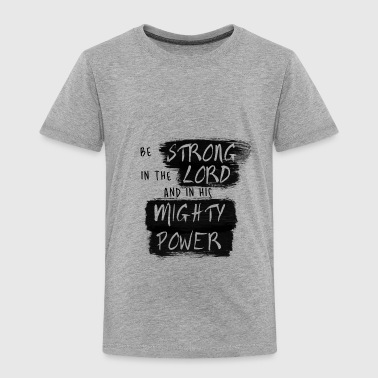 Be STRONG in the LORD Painted Black - Toddler Premium T-Shirt