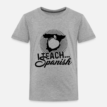 Spanish Spanish Teacher Teach Spanish Shirt - Toddler Premium T-Shirt