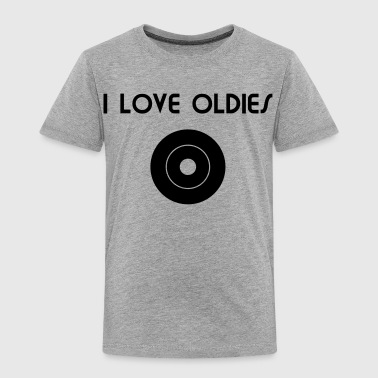 I Love Oldies I Love Oldies - Toddler Premium T-Shirt