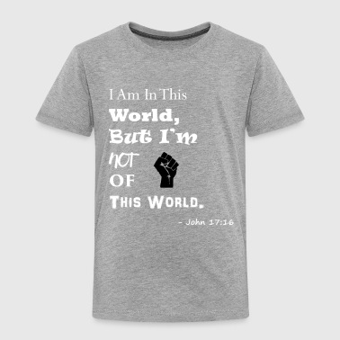 Not of This World3 - W - Toddler Premium T-Shirt