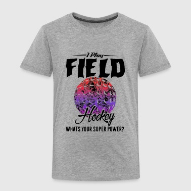 I Play Field Hockey Shirt - Toddler Premium T-Shirt