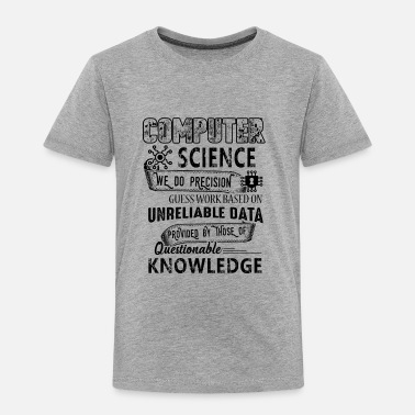 Computer Science Computer Science Shirt - Computer Science T shirt - Toddler Premium T-Shirt