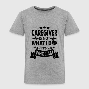 Caregiver Shirt - Caregiver Is Not What ID T shirt - Toddler Premium T-Shirt