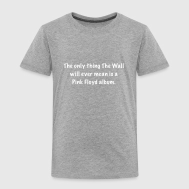 """The Wall"" - Toddler Premium T-Shirt"