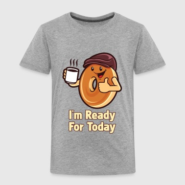 I'm Ready For Today - Toddler Premium T-Shirt