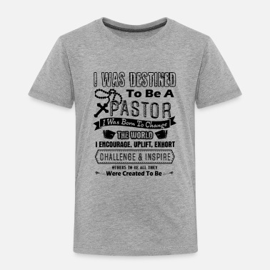 Pastor Pastor Shirt - To Be A Pastor T shirt - Toddler Premium T-Shirt