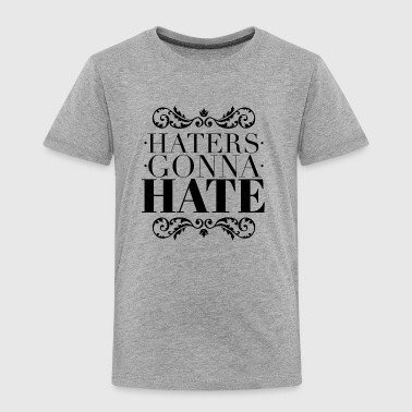 Haters gonna hate - Toddler Premium T-Shirt