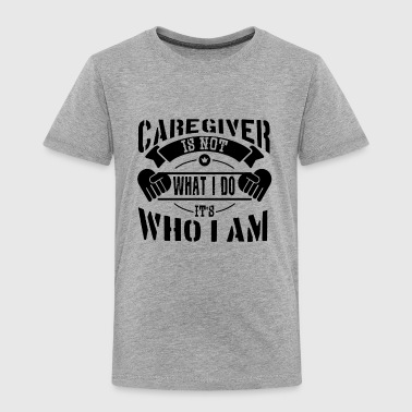 Caregiver Shirt - Caregiver Job T shirt - Toddler Premium T-Shirt