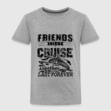 Together Friends That Cruise Together Shirt - Toddler Premium T-Shirt