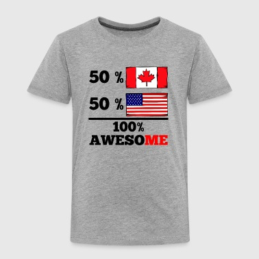 Half Canadian Half American 100% Awesome - Toddler Premium T-Shirt
