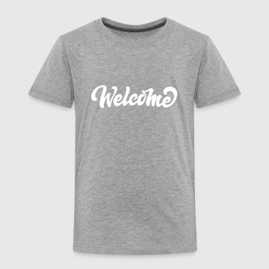 Welcome - Toddler Premium T-Shirt
