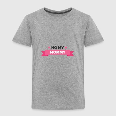 I Love You Mom | No My Mommy You Are The Best - Toddler Premium T-Shirt