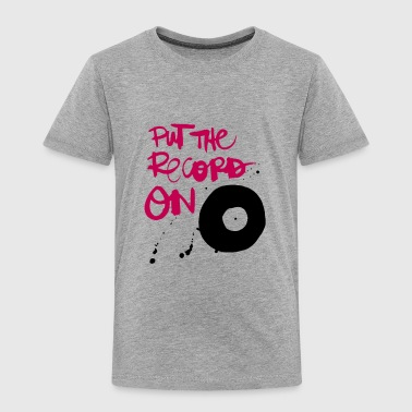 Put the Record on Vinyl Love - Toddler Premium T-Shirt
