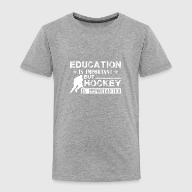 Hockey Is Importanter Shirt - Toddler Premium T-Shirt