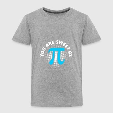 You Are Sweet As Pi T Shirt - Toddler Premium T-Shirt