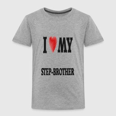 I Love My Step Brother - Toddler Premium T-Shirt