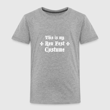 This Is My Ren Fest Costume - Toddler Premium T-Shirt