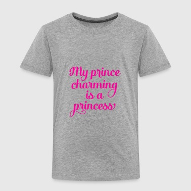 My Prince Charming is a Princess - Toddler Premium T-Shirt