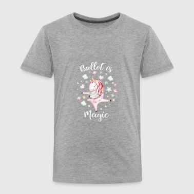 Ballet Unicorn, Ballet is magic, Prima Ballerina - Toddler Premium T-Shirt
