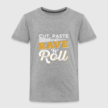Web Developer CUT PASTE AND RAVE AND ROLL - Toddler Premium T-Shirt