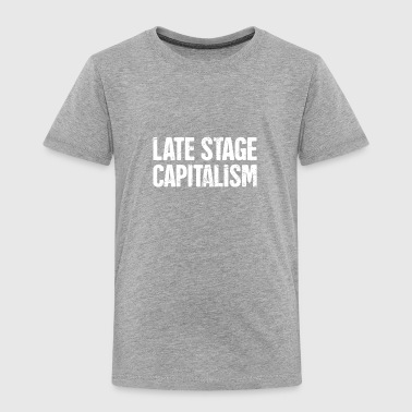 State Capital Late Stage Capitalism | Socialism Marxism - Toddler Premium T-Shirt